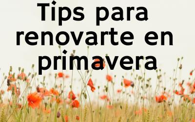 Tips para renovarte en primavera