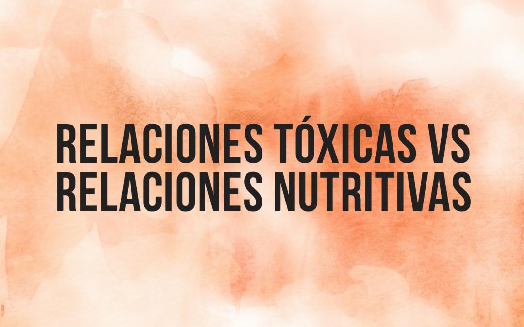 Relaciones tóxicas vs Relaciones nutritivas
